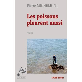 Les poissons pleurent aussi Pierre Micheletti